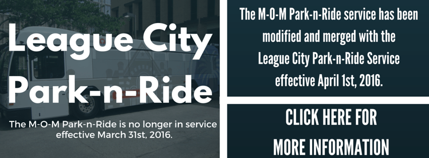 Click here for new League City Park-n-Ride schedule effective 4/01/16. M-O-M Park-n-Ride is no longe
