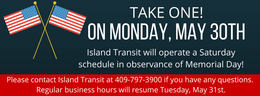 On 5/30, Island Transit will run a Saturday schedule.  Admin office closed in observance of Memorial